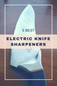 5 electric knife sharpeners