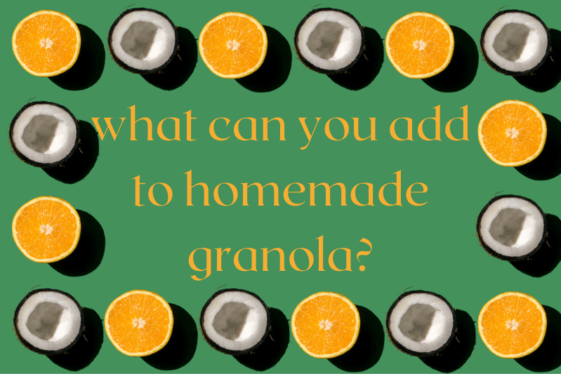 coconut and orange halves making square frame on green background with text: what can you add to homemade granola?